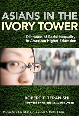 Asians in the Ivory Tower By Teranishi, Robert T./ Suarez-Orozco, Marcelo M. (FRW)